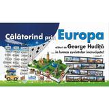 Calatorind prin Europa alaturi De George Hudita...in lumea cuvintelor incrucisate - Vol. I, editura Libris Editorial