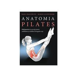 Anatomia Pilates - Rael Isacowitz, Karen Clippinger, editura Lifestyle
