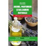 Arome, parfumuri si balsamuri naturale - Marina Tadiello, editura Mast