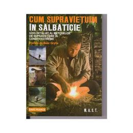 Cum sa supravietuim in salbaticie - Dave Perace, editura Mast