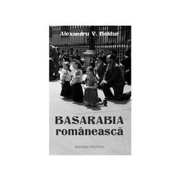 Basarabia romaneasca - Alexandru V. Boldur, editura Vicovia