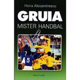 Gruia, mister handbal - Horia Alexandrescu, editura Vivaldi