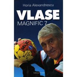 Vlase, magnific 7 - Horia Alexandrescu, editura Vivaldi