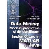 Data mining: Modele predictive si de clasificare - Smaranda Belciug, Marina Gorunescu, editura Albastra