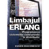 Limbajul Erlang. Programarea sistemelor concurente si distribuite - Eugen Diaconescu, editura Albastra