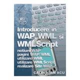 Introducere In Wap, Wml Si Wml Script - Calin Ioan Acu, editura Albastra