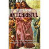 Anticristul. Unii se nasc dupa moarte - Nietzsche, editura Antet Revolution