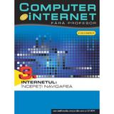 Computer si internet  fara profesor vol. 3: Internetul: Incepeti navigarea, editura Litera