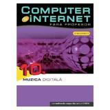 Computer Si Internet  Fara Profesor Vol. 10. Muzica Digitala, editura Litera