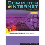 Computer si Internet  fara profesor vol. 12. Videoclipurile Digitale, editura Litera