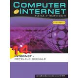 Computer si Internet  fara profesor vol. 14. Internet - Retelele sociale, editura Litera