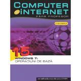 Computer si Internet  fara Profesor vol. 15. Windows 7: Operatiuni de baza, editura Litera