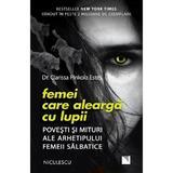 Femei care alearga cu lupii Ed.2 - Clarissa Pinkola Estes, editura Niculescu