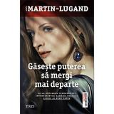 Gaseste puterea sa mergi mai departe - Agnes Martin-Lugand, editura Trei