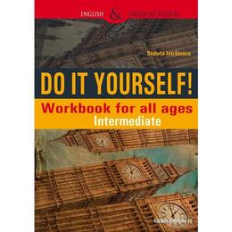 Do It Yourself! Workbook for all ages. Intermediate - Steluta Istratescu, editura Paralela 45