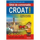 Ghid De Conversatie Croat-Roman - Goran Filipi, Florin-Lazar Ionila, editura Polirom