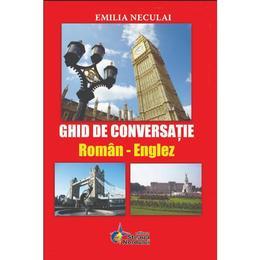Ghid De Conversatie Roman-Englez - Emilia Neculai, editura Steaua Nordului