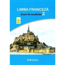 Limba franceza. Jocuri de vocabular 2 A2-B1, editura Booklet
