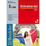 Entraine-Toi A L Examen De Bac - Adelina Vilcu, Mona-Elena Bolocan, editura Booklet