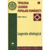 Tipologia legendei populare romanesti Vol.1: Legenda etiologica - Tony Brill, editura Saeculum I.o.