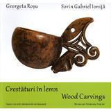 Crestaturi in lemn. Wood carvings - Georgeta Rosu, Sorin Gabriel Ionita, editura Alcor