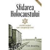Sfidarea Holocaustului - Tim Dowley, editura Casa Cartii