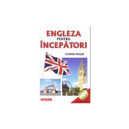 Engleza pentru incepatori + CD - Florin Musat, editura Exigent