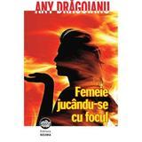 Femeie jucandu-se cu focul - Any Dragoianu, editura Neuma