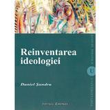 Reinventarea ideologiei - Daniel Sandru, editura Institutul European