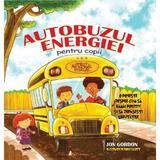 Autobuzul energiei pentru copii - Jon Gordon, editura Act Si Politon