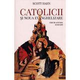Catolicii si Noua Evanghelizare - Scott Hahn, editura Galaxia Gutenberg