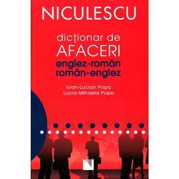 Dictionar de afaceri Englez-Roman, Roman-Englez - Ioan Lucian Popa, Lucia Mihaela Popa, editura Niculescu