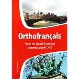 Orthofrancais. Teste de limba franceza pentru clasele IX-X, editura Nomina