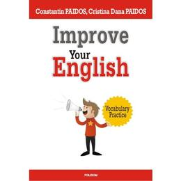 Improve Your English - Constantin Paidos, Cristina Dana Paidos, editura Polirom