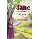 Jane si casa fermecata din Lantern Hill - Lucy Maud Montgomery, editura Sophia