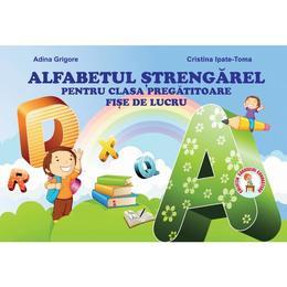 Alfabetul strengarel pentru clasa pregatitoare - Adina Grigore, Cristina Toma, editura Ars Libri