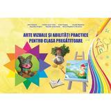 Arte vizuale si abilitati practice pentru clasa pregatitoare - Adina Grigore, editura Ars Libri