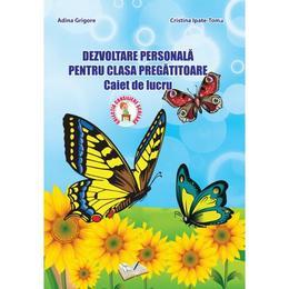 Dezvoltare personala pentru Clasa pregatitoare Caiet de lucru - Adina Grigore, Cristina Toma, editura Ars Libri