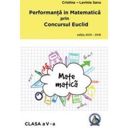 Performanta in Matematica prin Concursul Euclid cls 5 ed.2015-2016 - Cristina-Lavinia Savu, editura Concept Didactic