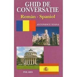 Ghid De Conversatie Roman-Spaniol - Ioana Antonescu, editura Exigent