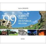 99 de atractii turistice din Republica Moldova - Vadim Sterbate, editura Prut