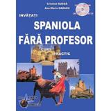Invatati spaniola fara profesor ed.5 - Curs practic cu CD - Ana-Maria Cazacu, editura Steaua Nordului