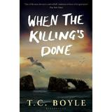When the Killing's Done - T.C. Boyle, editura Bloomsbury
