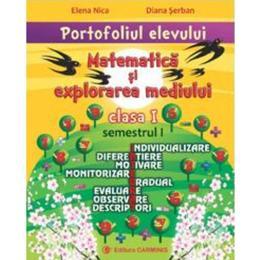 Portofoliul elevului: Matematica si explorarea mediului cls 1 semestrul I - Elena Nica, editura Carminis
