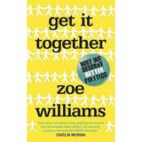 Get It Together: Why We Deserve Better Politics - Zoe Williams, editura Cornerstone