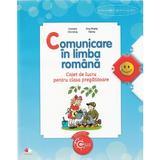 Comunicare in limba romana - Clasa pregatitoare - Caiet - Daniela Chindea, Ana Maria Parvu, editura Litera