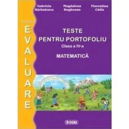 Matematica - Clasa a 4-a - Teste pentru portofoliu. Ed. 2 - G. Barbulescu, M. Bogheanu, F. Chifu, editura Sigma