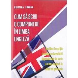 Cum sa scrii o compunere in limba engleza - Cristina Lungan, editura Transilvania Publishers