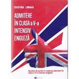 Admitere in clasa a 5-a intensiv engleza - Cristina Lungan, editura Transilvania Publishers