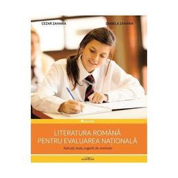 Literatura romana pentru evaluarea nationala - Daniela Zaharia, Cezar Zaharia, editura Adenium